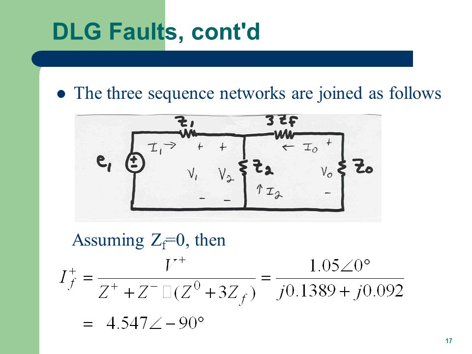 17 DLG Faults, cont'd The three sequence networks are joined as follows Assuming Z f =0, then