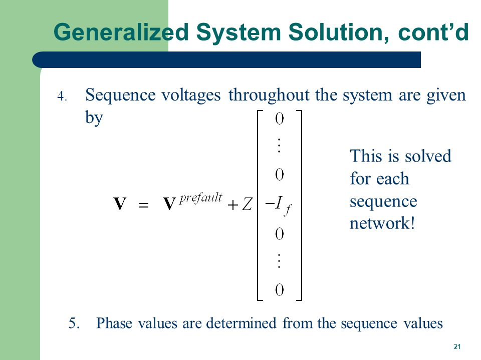 21 Generalized System Solution, cont'd 4.