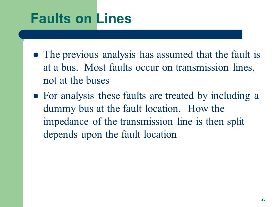 28 Faults on Lines The previous analysis has assumed that the fault is at a bus.
