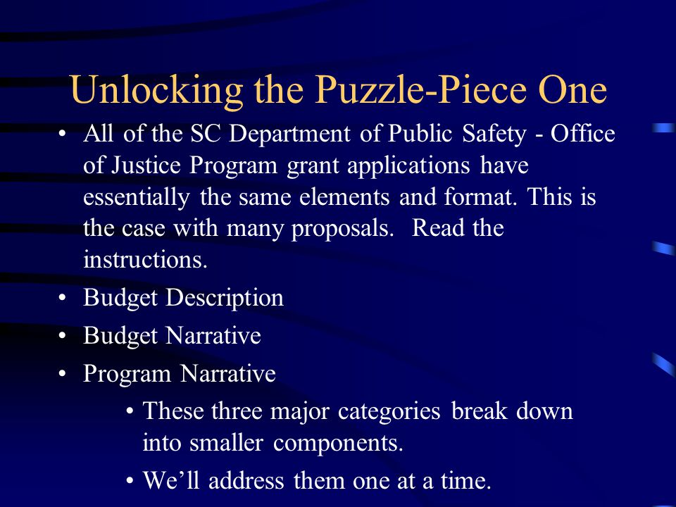 Unlocking the Puzzle-Piece One All of the SC Department of Public Safety - Office of Justice Program grant applications have essentially the same elem