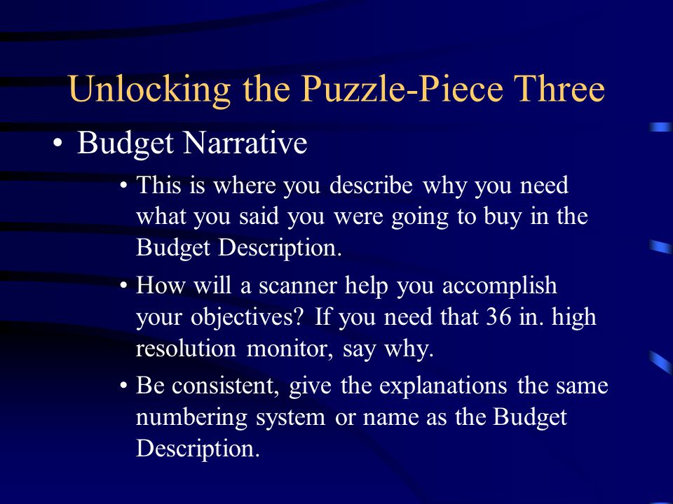 Unlocking the Puzzle-Piece Three Budget Narrative This is where you describe why you need what you said you were going to buy in the Budget Description.