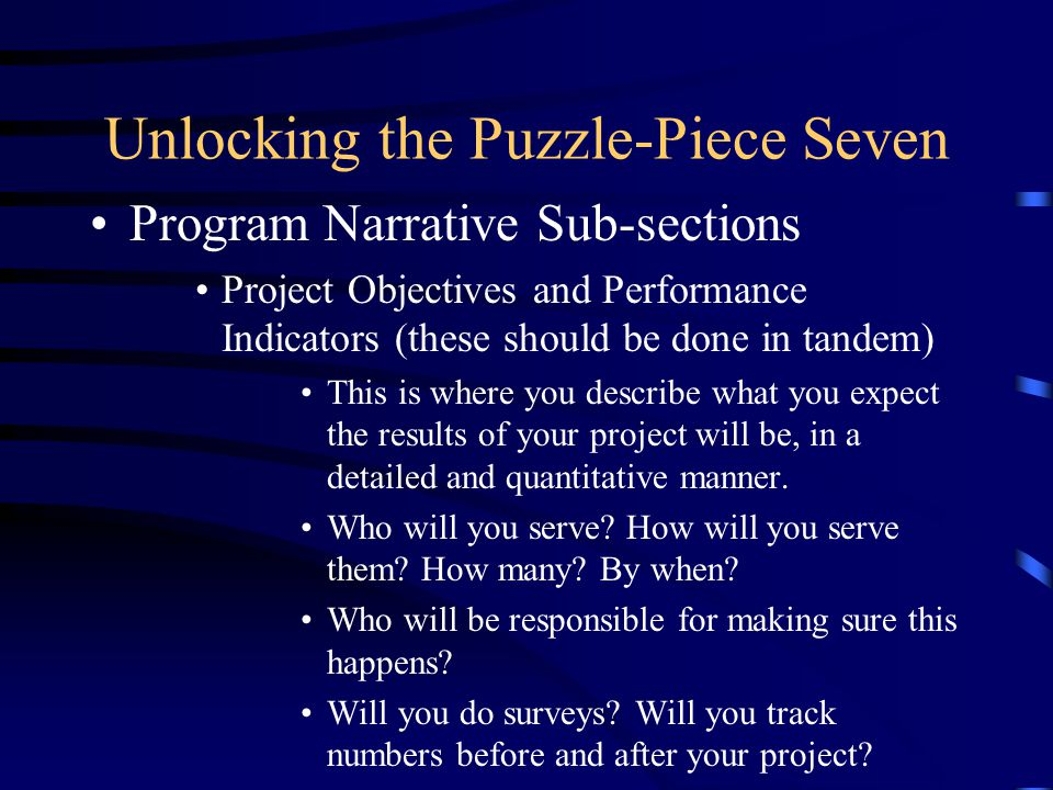 Unlocking the Puzzle-Piece Seven Program Narrative Sub-sections Project Objectives and Performance Indicators (these should be done in tandem) This is