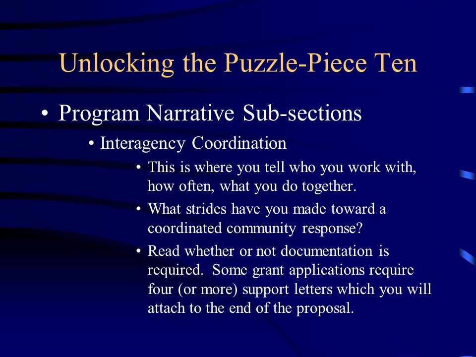 Unlocking the Puzzle-Piece Ten Program Narrative Sub-sections Interagency Coordination This is where you tell who you work with, how often, what you do together.