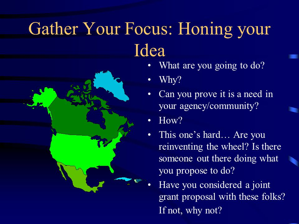 Gather Your Focus: Honing your Idea What are you going to do.