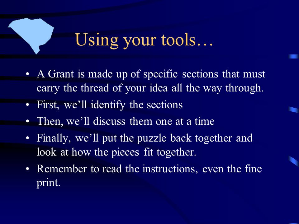 Using your tools… A Grant is made up of specific sections that must carry the thread of your idea all the way through. First, we'll identify the secti
