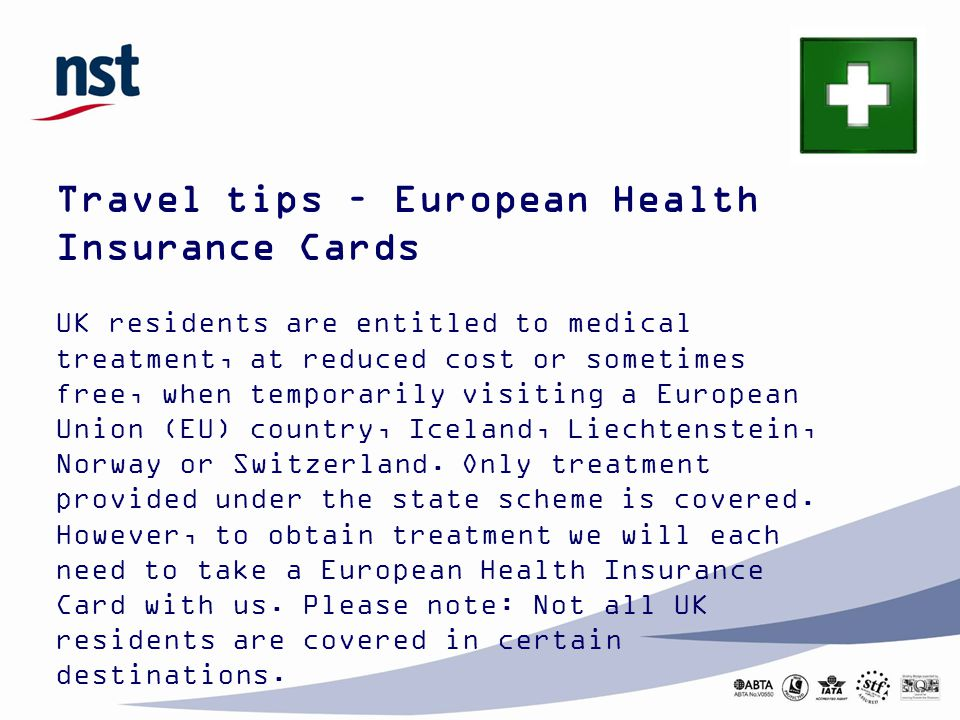 Travel tips – European Health Insurance Cards UK residents are entitled to medical treatment, at reduced cost or sometimes free, when temporarily visi