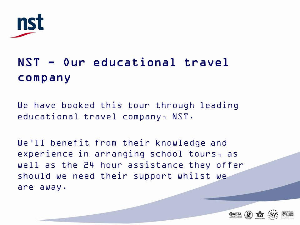NST - Our educational travel company We have booked this tour through leading educational travel company, NST. We'll benefit from their knowledge and