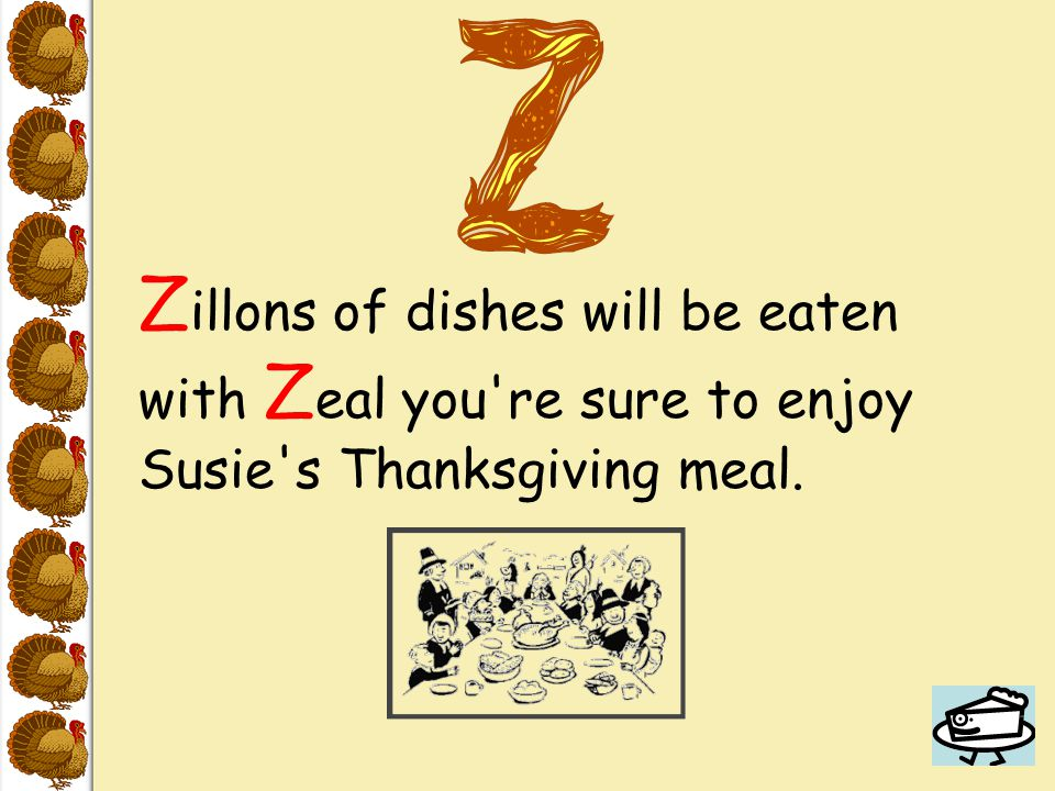 Z illons of dishes will be eaten with Z eal you re sure to enjoy Susie s Thanksgiving meal.
