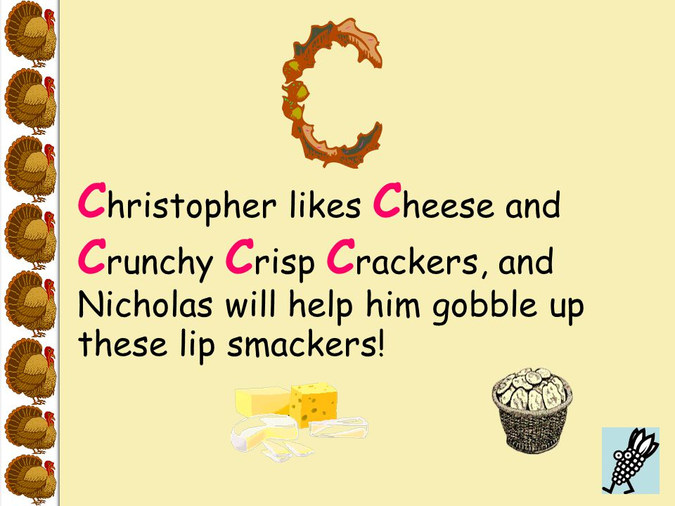 C hristopher likes C heese and C runchy C risp C rackers, and Nicholas will help him gobble up these lip smackers!