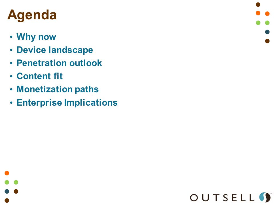 Agenda Why now Device landscape Penetration outlook Content fit Monetization paths Enterprise Implications