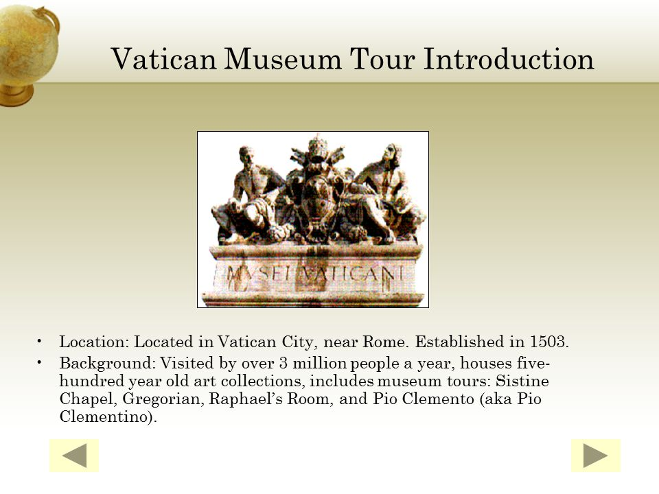 Vatican Museum Tour Introduction Location: Located in Vatican City, near Rome.
