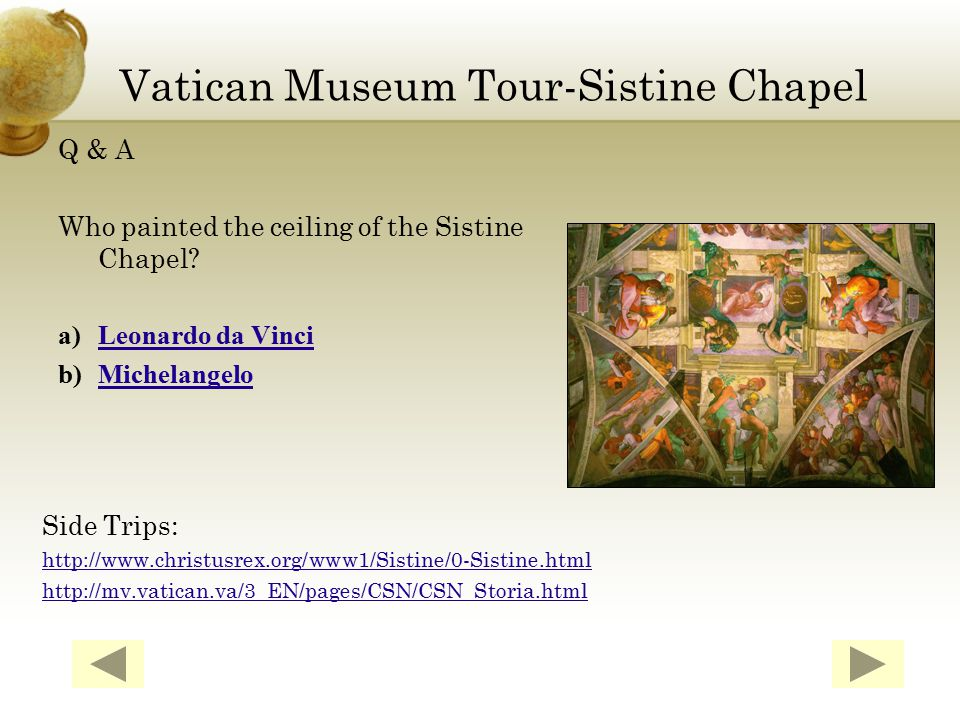 Activity: Name a famous room located in the Sistine Chapel and write two paragraphs describing it in detail.