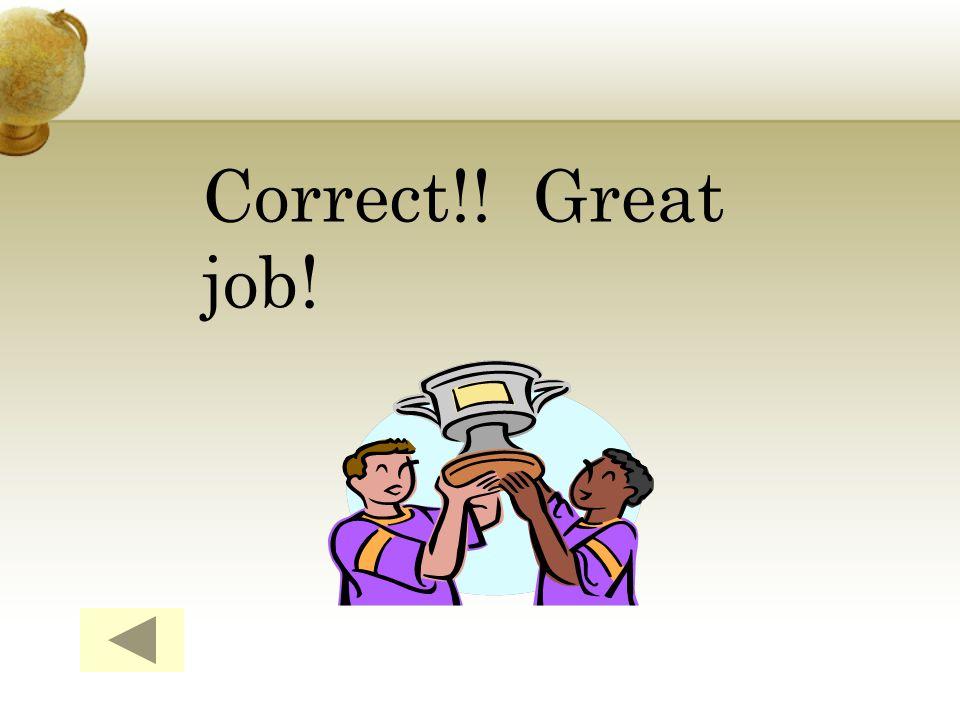 Correct!! Great job!