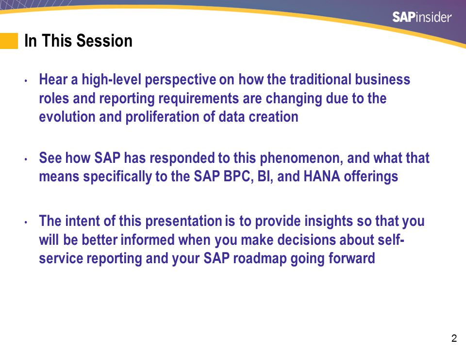2 In This Session Hear a high-level perspective on how the traditional business roles and reporting requirements are changing due to the evolution and