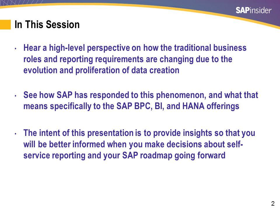33 What We'll Cover In this Session Digital universe Self service reporting SAP BPC SAP BI SAP HANA Wrap-up
