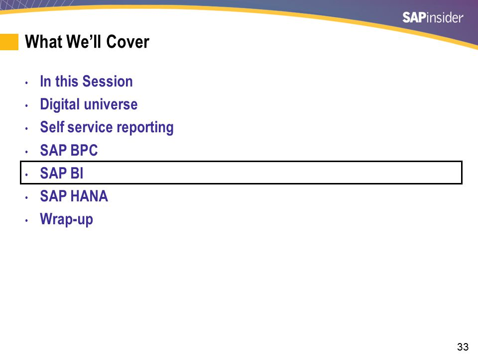 33 What We'll Cover In this Session Digital universe Self service reporting SAP BPC SAP BI SAP HANA Wrap-up