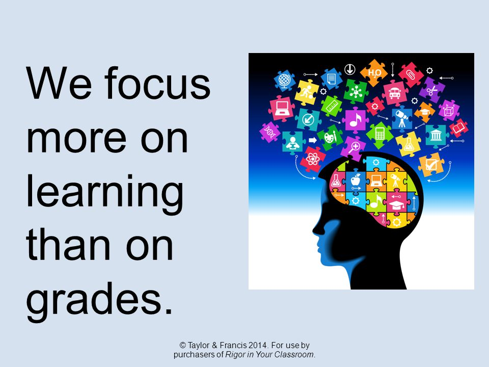 We focus more on learning than on grades. © Taylor & Francis