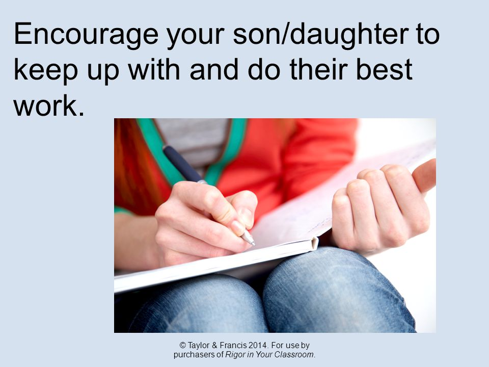 Encourage your son/daughter to keep up with and do their best work.