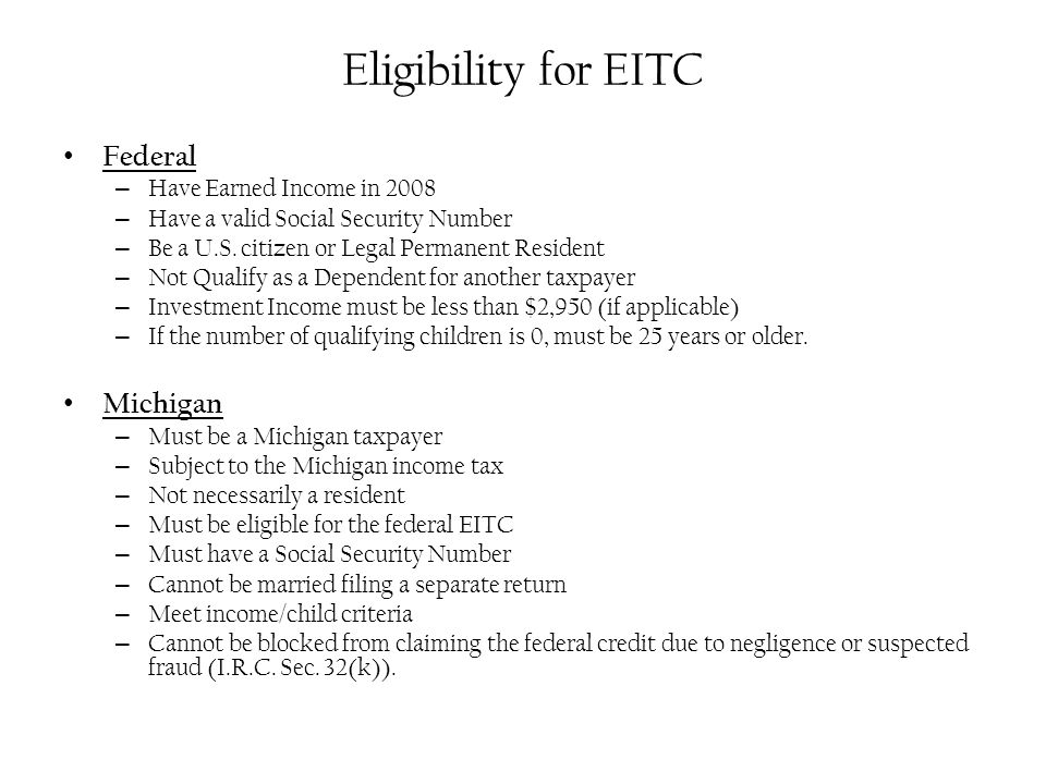 Eligibility for EITC Federal – Have Earned Income in 2008 – Have a valid Social Security Number – Be a U.S.