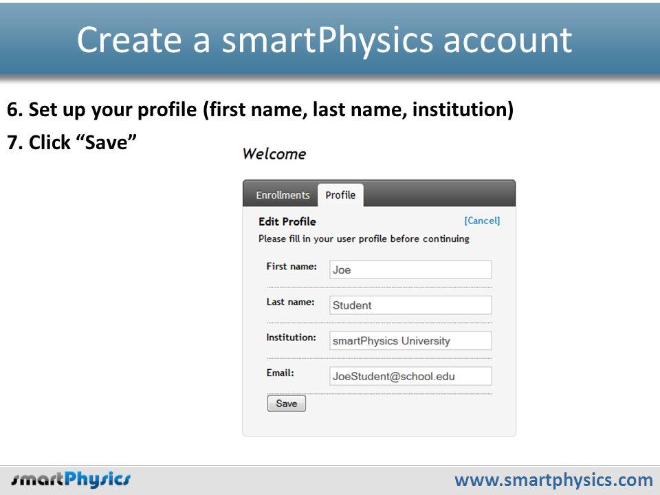www.smartphysics.com Create a smartPhysics account 6.