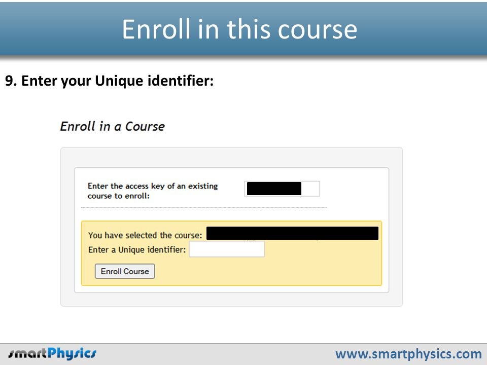 www.smartphysics.com Enroll in this course 9. Enter your Unique identifier: