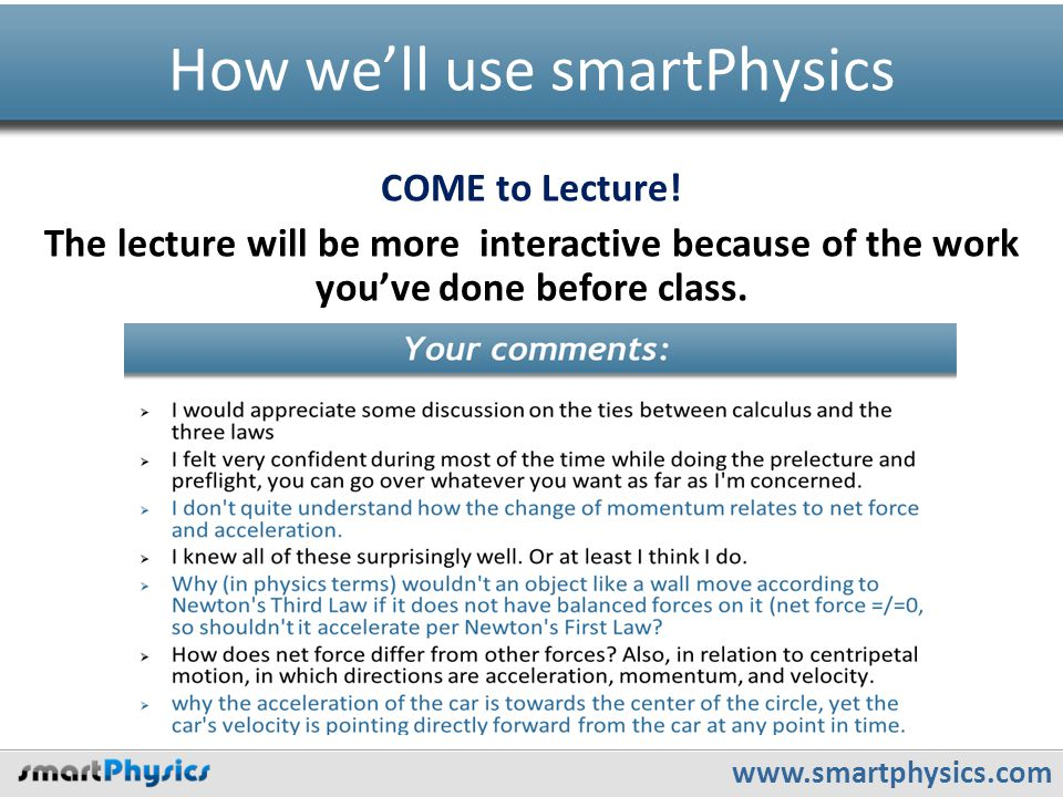 www.smartphysics.com How we'll use smartPhysics COME to Lecture.