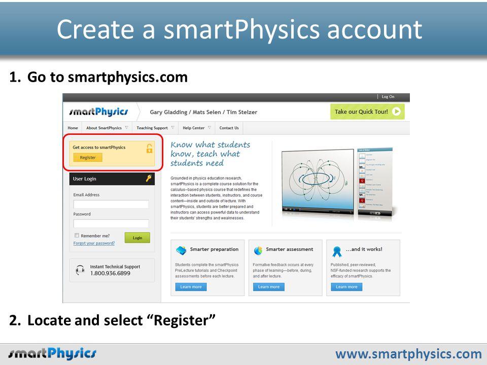 www.smartphysics.com Create a smartPhysics account 1.Go to smartphysics.com 2.Locate and select Register