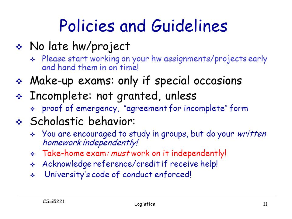 CSci5221 Logistics11 Policies and Guidelines  No late hw/project  Please start working on your hw assignments/projects early and hand them in on time.