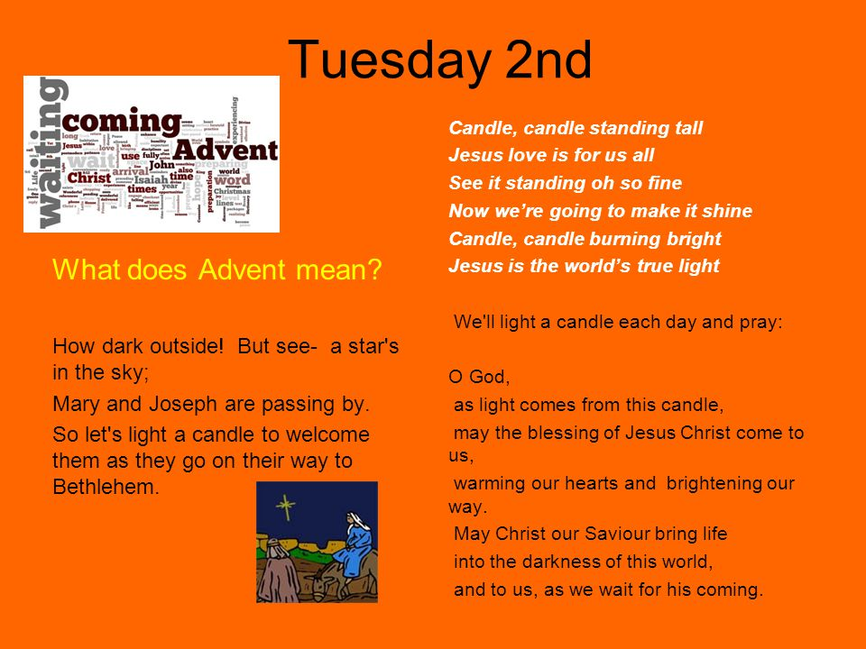 Tuesday 2nd What does Advent mean. How dark outside.