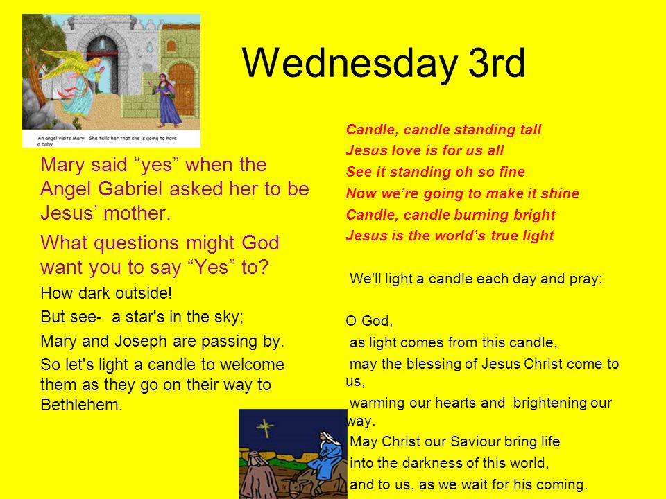 Wednesday 3rd Mary said yes when the Angel Gabriel asked her to be Jesus' mother.
