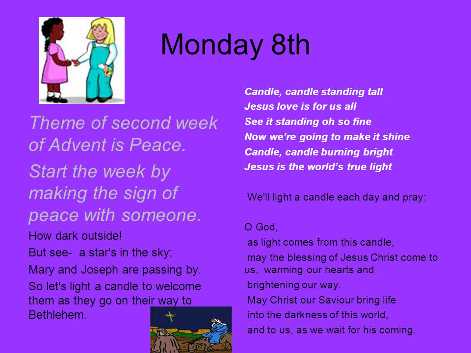 Monday 8th Theme of second week of Advent is Peace. Start the week by making the sign of peace with someone. How dark outside! But see- a star's in th