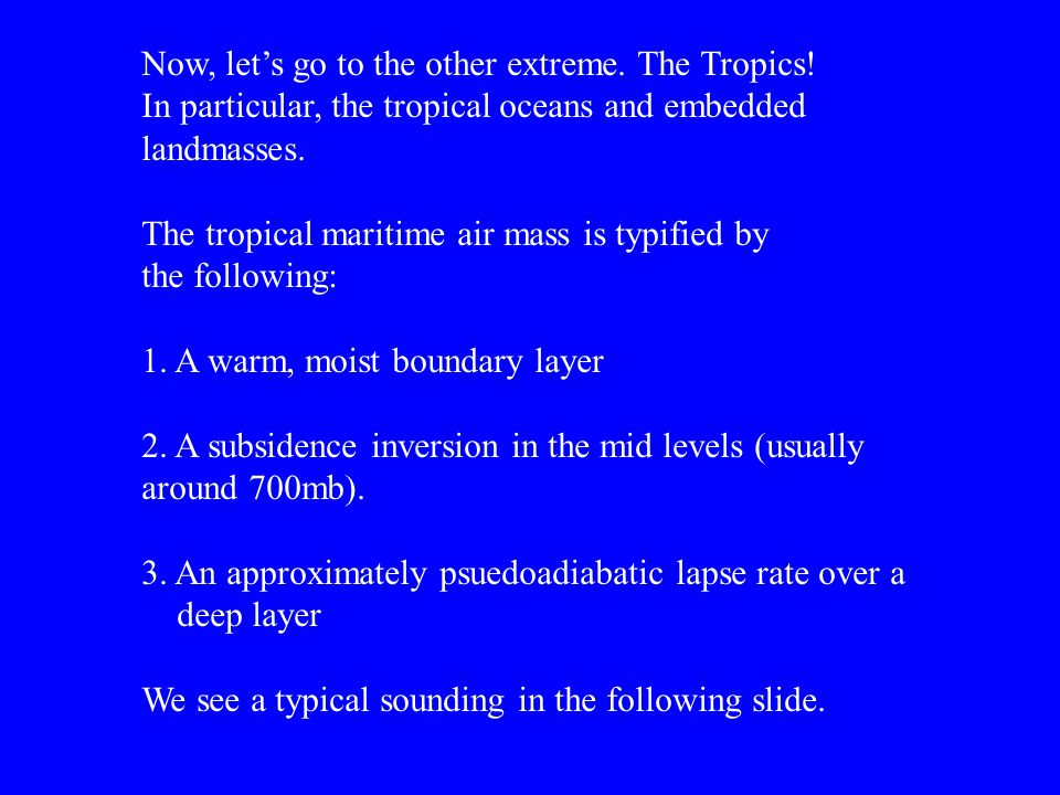 Now, let's go to the other extreme. The Tropics! In particular, the tropical oceans and embedded landmasses. The tropical maritime air mass is typifie