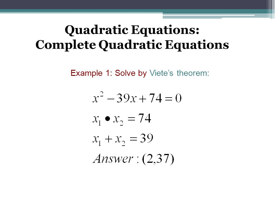 Quadratic Equations: Complete Quadratic Equations Example 1: Solve by Viete's theorem: