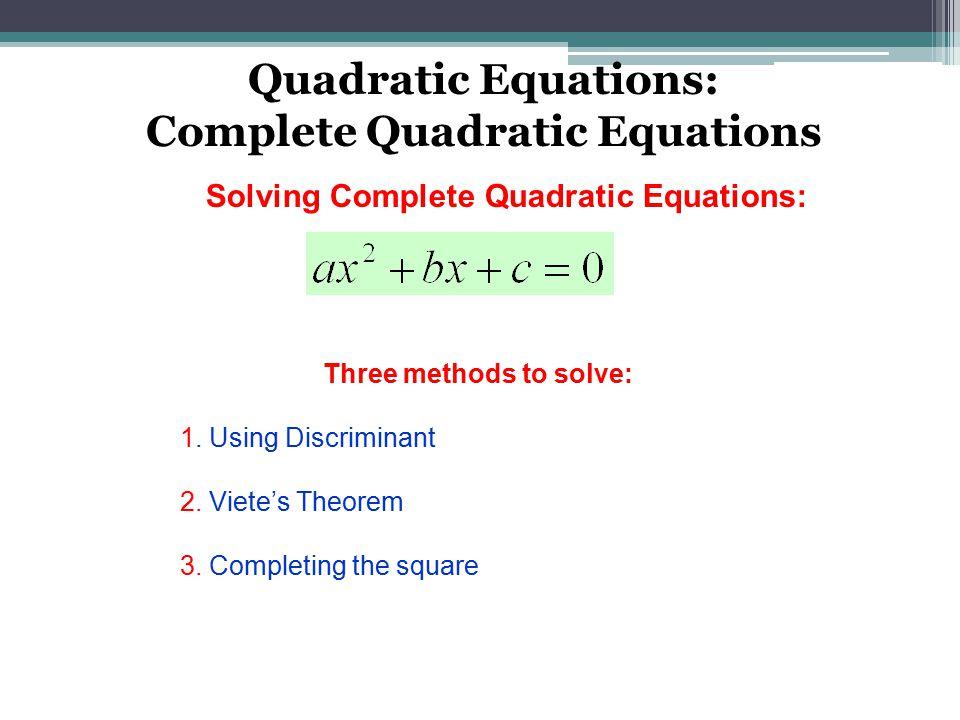 Quadratic Equations: Complete Quadratic Equations Solving Complete Quadratic Equations: Three methods to solve: 1.