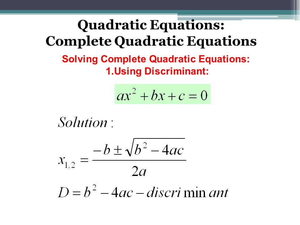 Quadratic Equations: Complete Quadratic Equations Solving Complete Quadratic Equations: 1.Using Discriminant:
