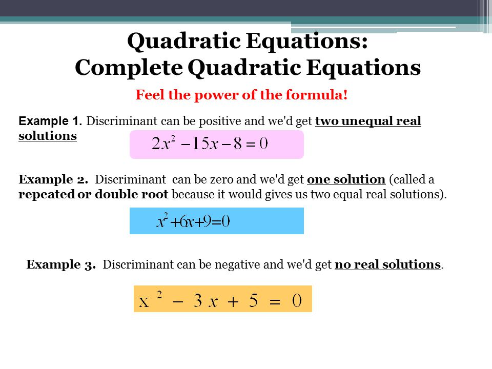 Example 3.Discriminant can be negative and we d get no real solutions.