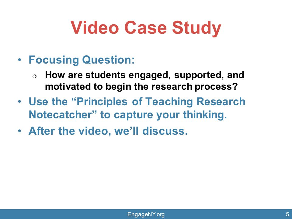 Video Case Study Focusing Question:  How are students engaged, supported, and motivated to begin the research process.