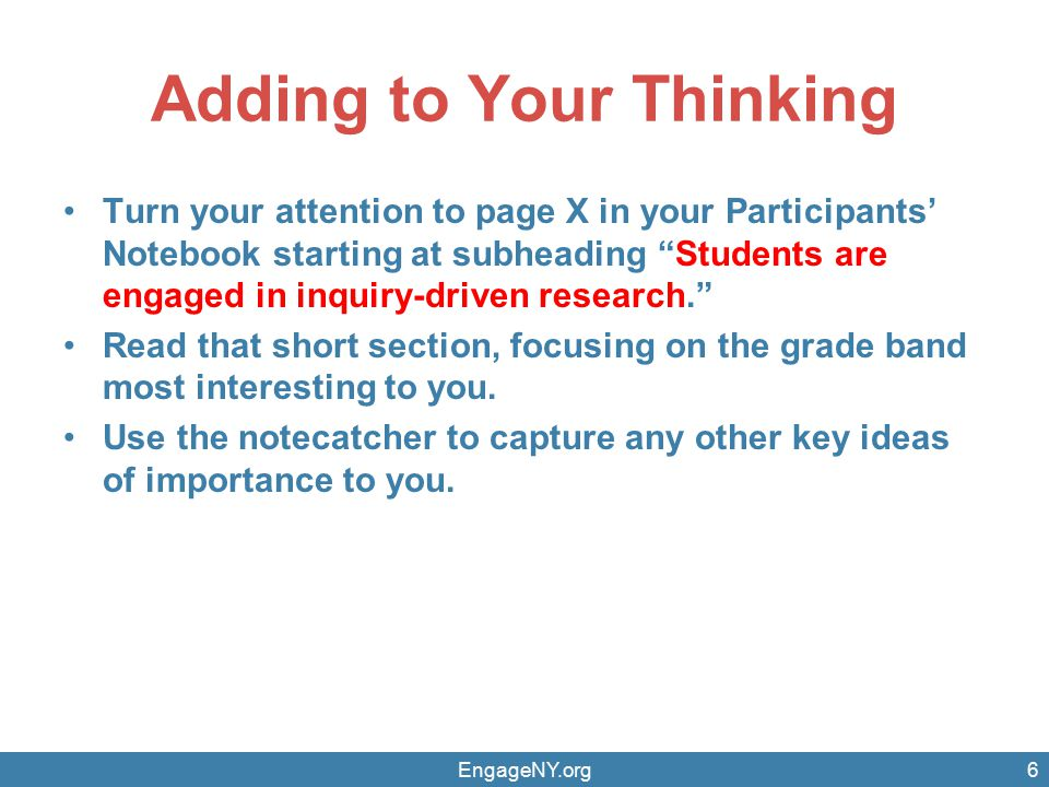 Adding to Your Thinking Turn your attention to page X in your Participants' Notebook starting at subheading Students are engaged in inquiry-driven research. Read that short section, focusing on the grade band most interesting to you.