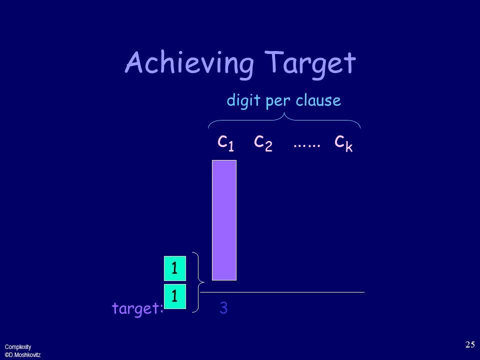Complexity ©D.Moshkovitz 25 Achieving Target c 1 c 2 …… c k digit per clause target:3 1 1
