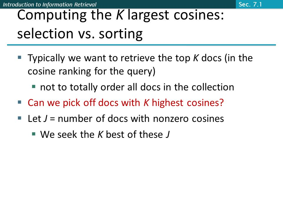 Introduction to Information Retrieval Computing the K largest cosines: selection vs.