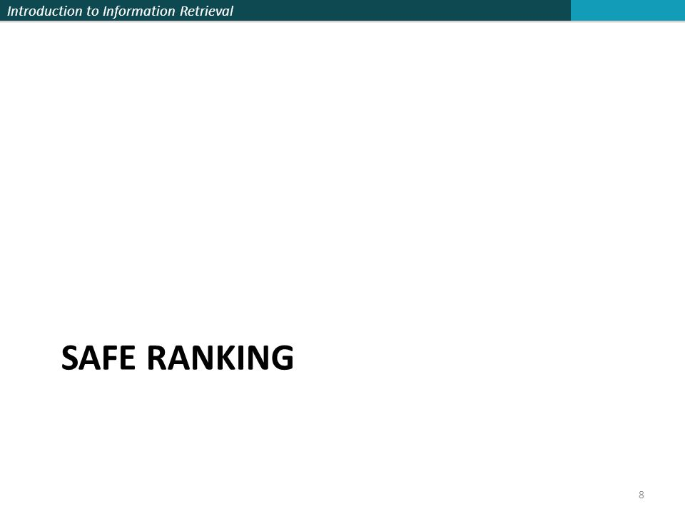 Introduction to Information Retrieval SAFE RANKING 8