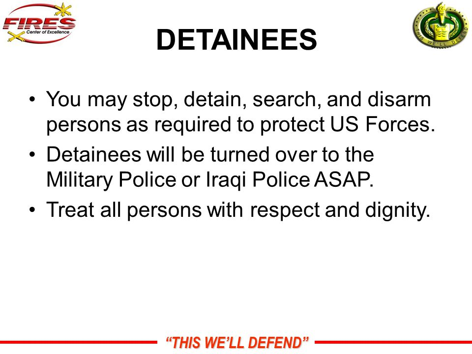 THIS WE'LL DEFEND DETAINEES You may stop, detain, search, and disarm persons as required to protect US Forces.