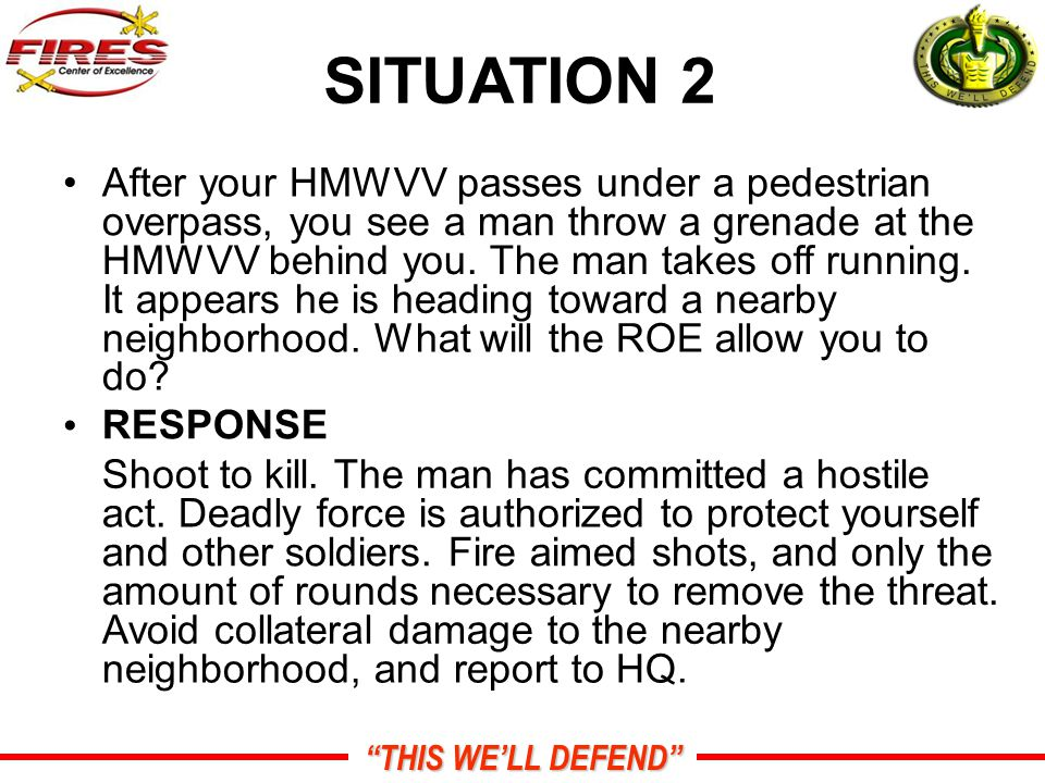 THIS WE'LL DEFEND SITUATION 2 After your HMWVV passes under a pedestrian overpass, you see a man throw a grenade at the HMWVV behind you.