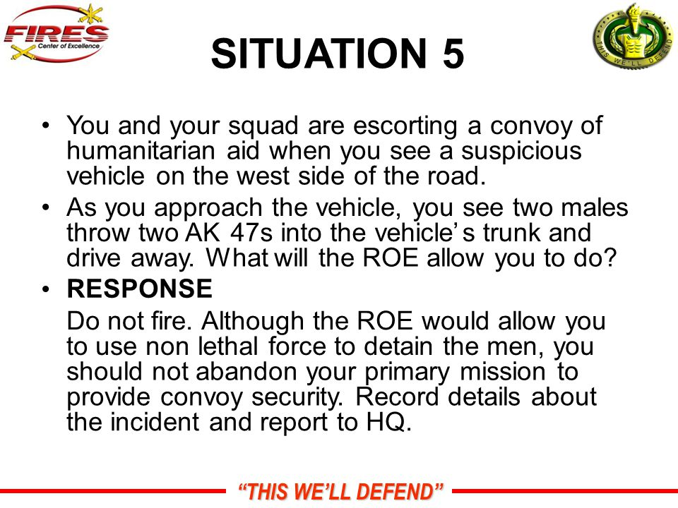 THIS WE'LL DEFEND SITUATION 5 You and your squad are escorting a convoy of humanitarian aid when you see a suspicious vehicle on the west side of the road.