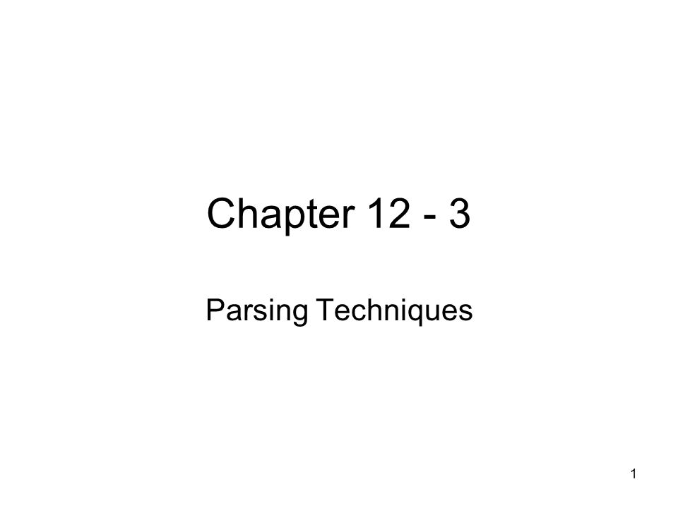 1 Chapter 12 - 3 Parsing Techniques