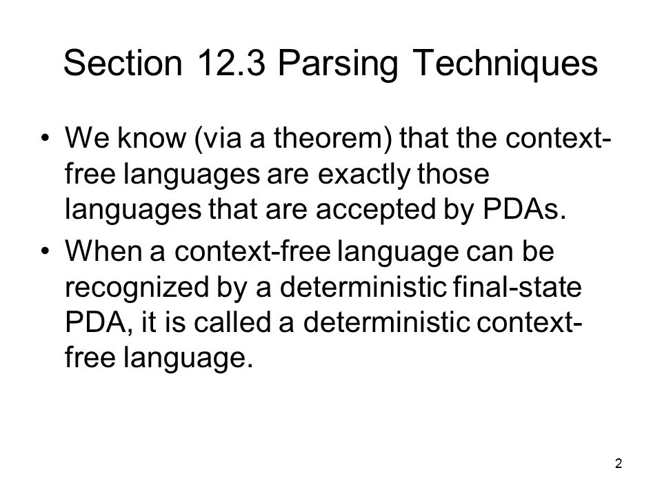 2 Section 12.3 Parsing Techniques We know (via a theorem) that the context- free languages are exactly those languages that are accepted by PDAs.