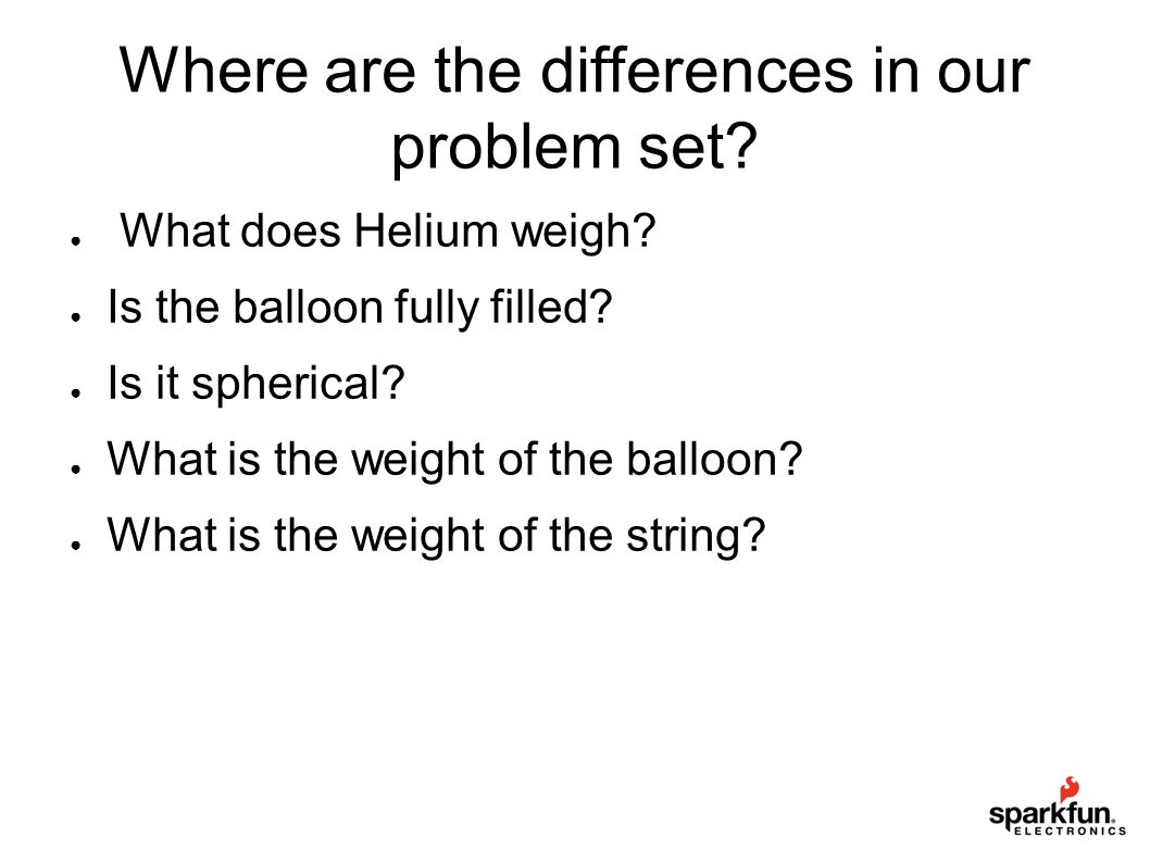 Where are the differences in our problem set.● What does Helium weigh.