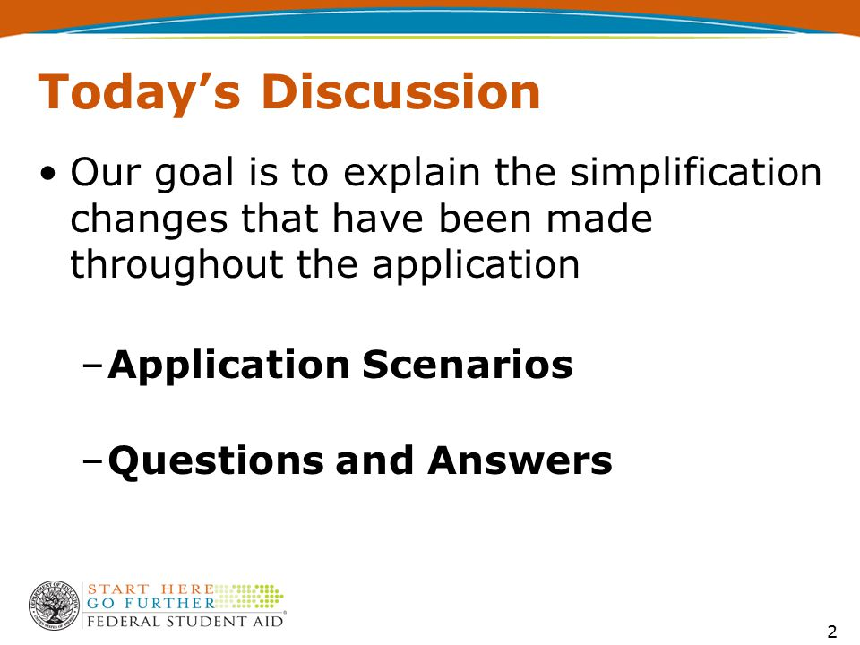 Today's Discussion Our goal is to explain the simplification changes that have been made throughout the application –Application Scenarios –Questions and Answers 2