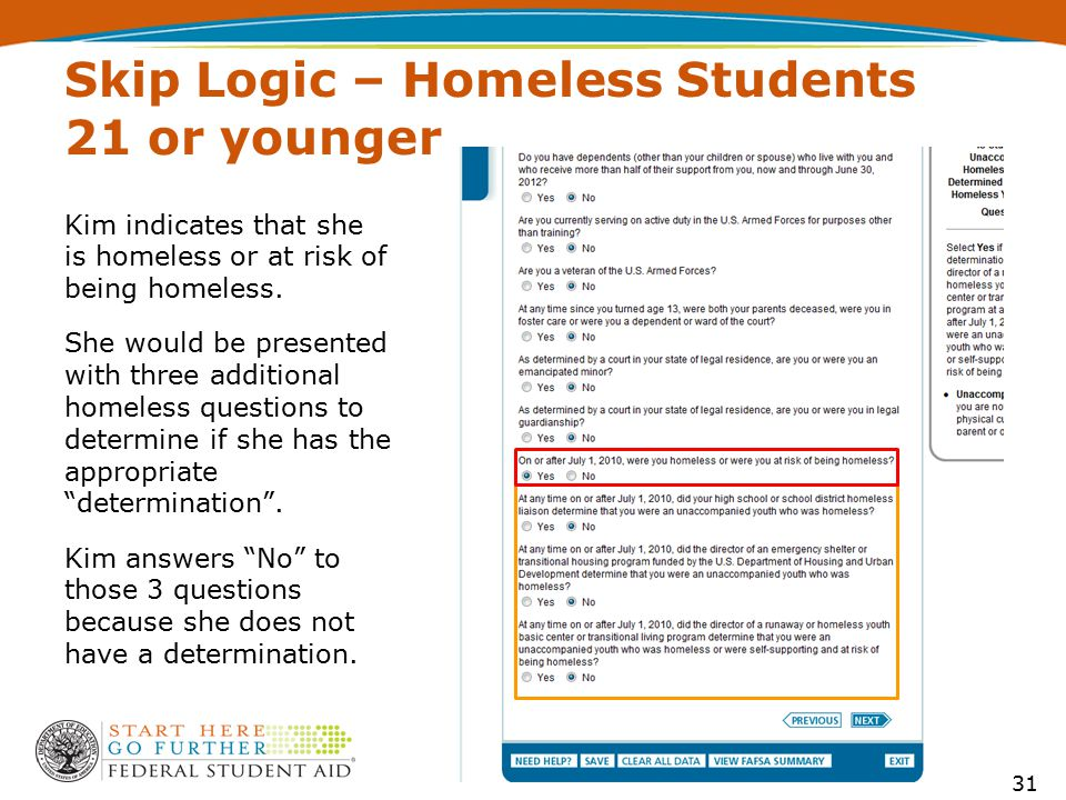 Skip Logic – Homeless Students 21 or younger Kim indicates that she is homeless or at risk of being homeless.