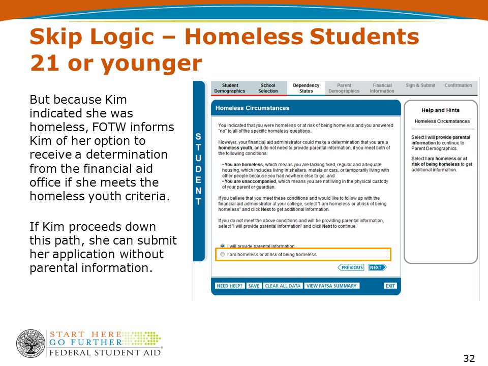But because Kim indicated she was homeless, FOTW informs Kim of her option to receive a determination from the financial aid office if she meets the homeless youth criteria.